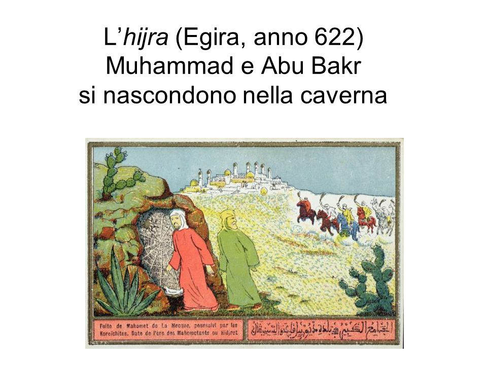 L'hijra (Egira, anno 622) Muhammad e Abu Bakr si nascondono nella caverna