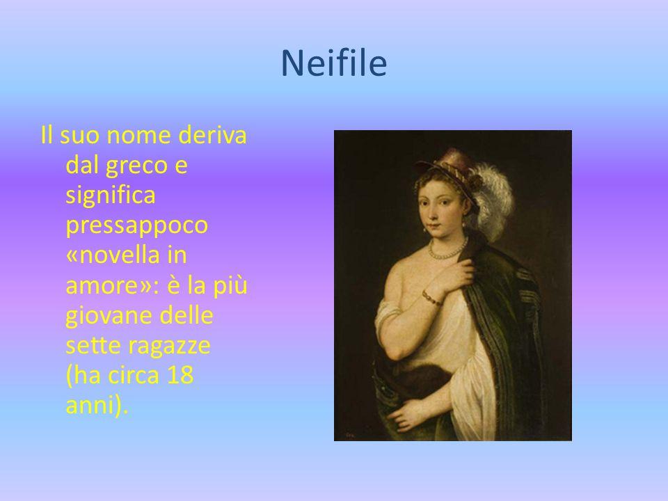 Neifile Il suo nome deriva dal greco e significa pressappoco «novella in amore»: è la più giovane delle sette ragazze (ha circa 18 anni).