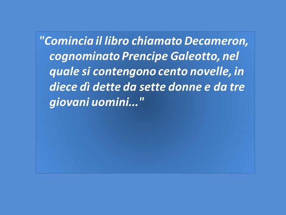 Comincia il libro chiamato Decameron, cognominato Prencipe Galeotto, nel quale si contengono cento novelle, in diece dì dette da sette donne e da tre giovani uomini...