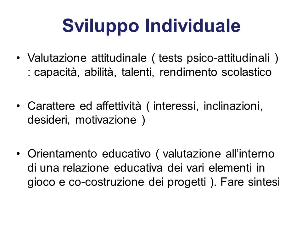 Sviluppo Individuale Valutazione attitudinale ( tests psico-attitudinali ) : capacità, abilità, talenti, rendimento scolastico.