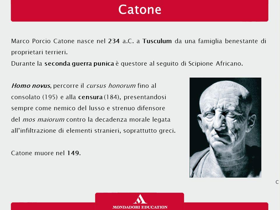 Catone 12/01/13. Marco Porcio Catone nasce nel 234 a.C. a Tusculum da una famiglia benestante di proprietari terrieri.