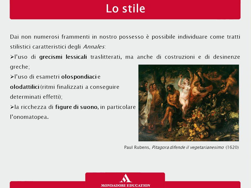Lo stile 12/01/13. Dai non numerosi frammenti in nostro possesso è possibile individuare come tratti stilistici caratteristici degli Annales: