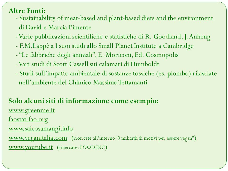 Altre Fonti: - Sustainability of meat-based and plant-based diets and the environment di David e Marcia Pimente - Varie pubblicazioni scientifiche e statistiche di R.