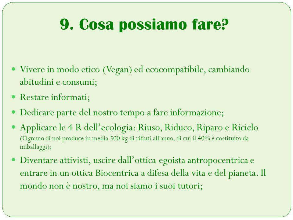 9. Cosa possiamo fare Vivere in modo etico (Vegan) ed ecocompatibile, cambiando abitudini e consumi;