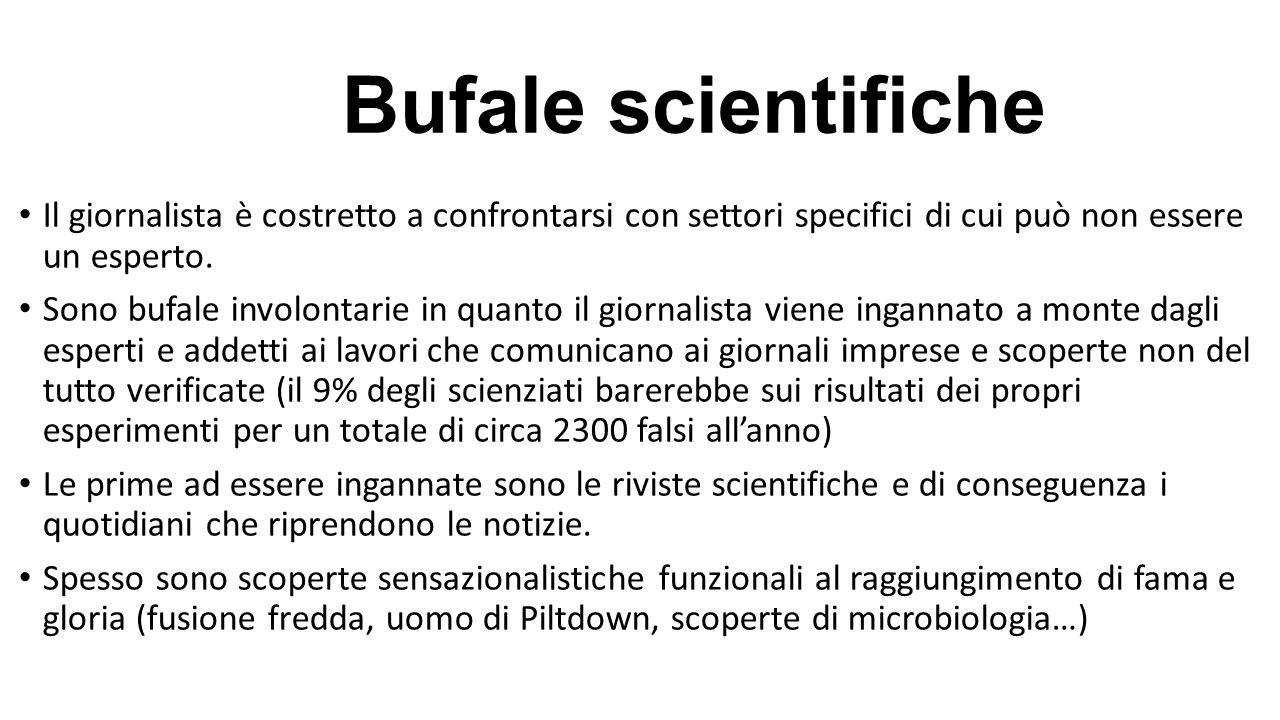 Bufale scientifiche Il giornalista è costretto a confrontarsi con settori specifici di cui può non essere un esperto.