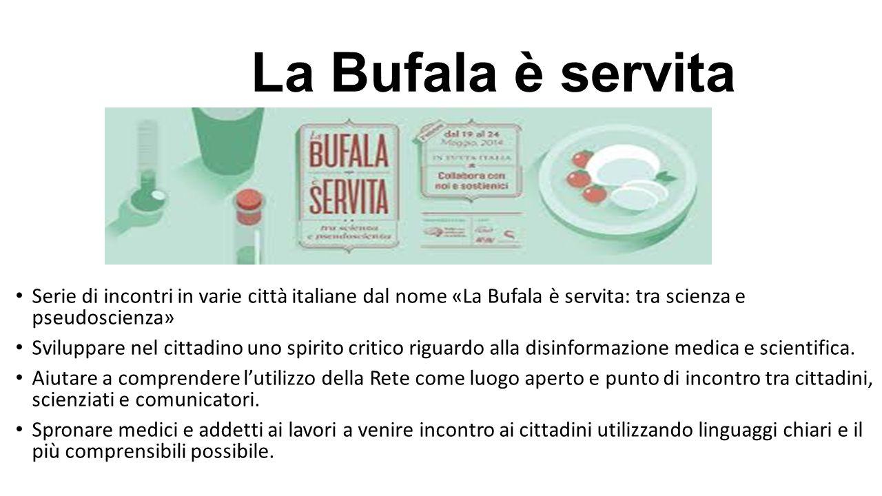 La Bufala è servita Serie di incontri in varie città italiane dal nome «La Bufala è servita: tra scienza e pseudoscienza»
