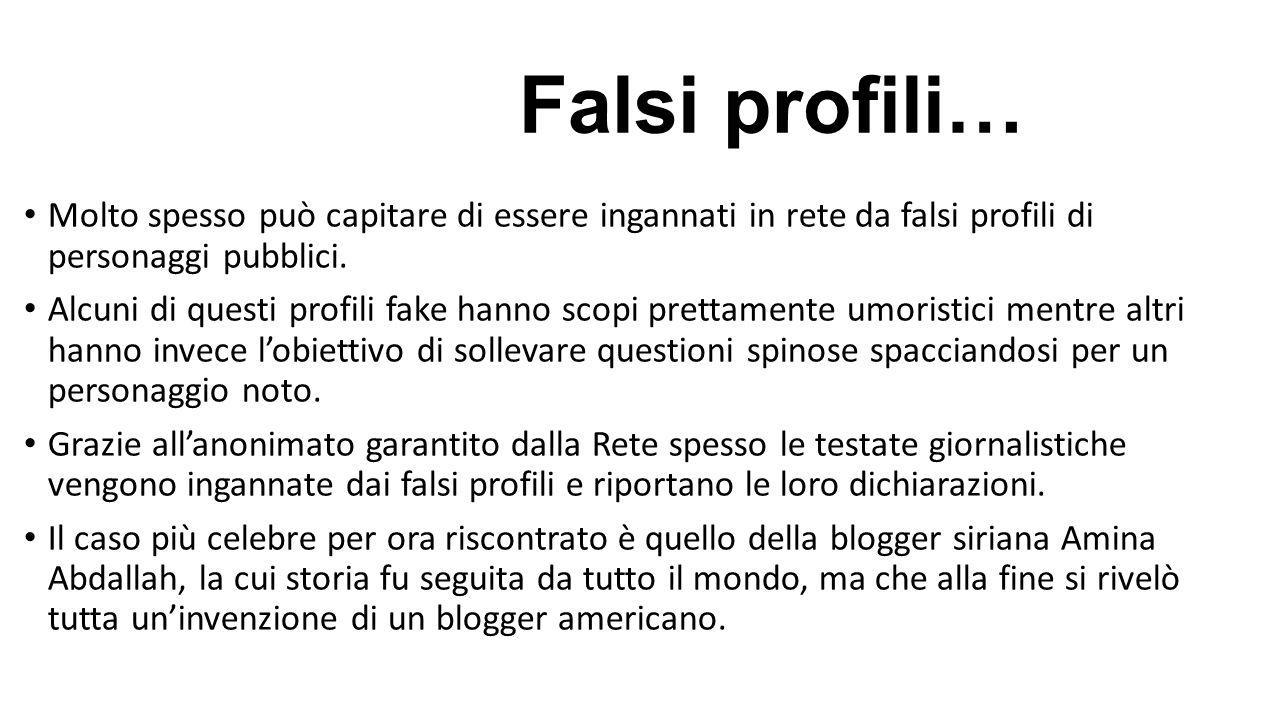Falsi profili… Molto spesso può capitare di essere ingannati in rete da falsi profili di personaggi pubblici.