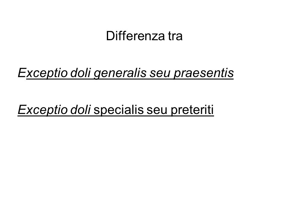 Differenza tra Exceptio doli generalis seu praesentis Exceptio doli specialis seu preteriti