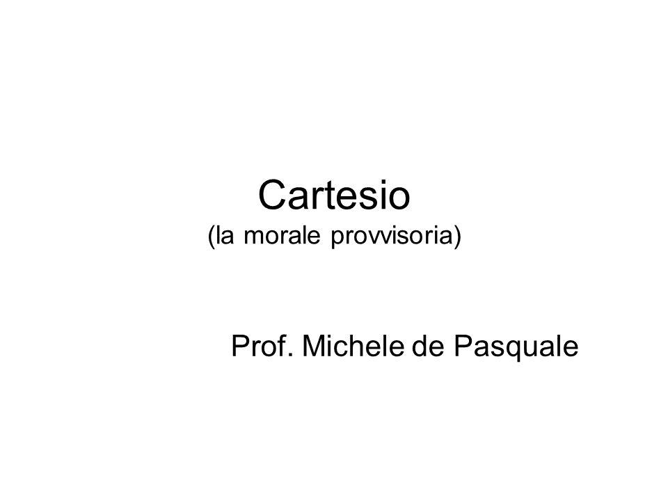 Cartesio (la morale provvisoria)
