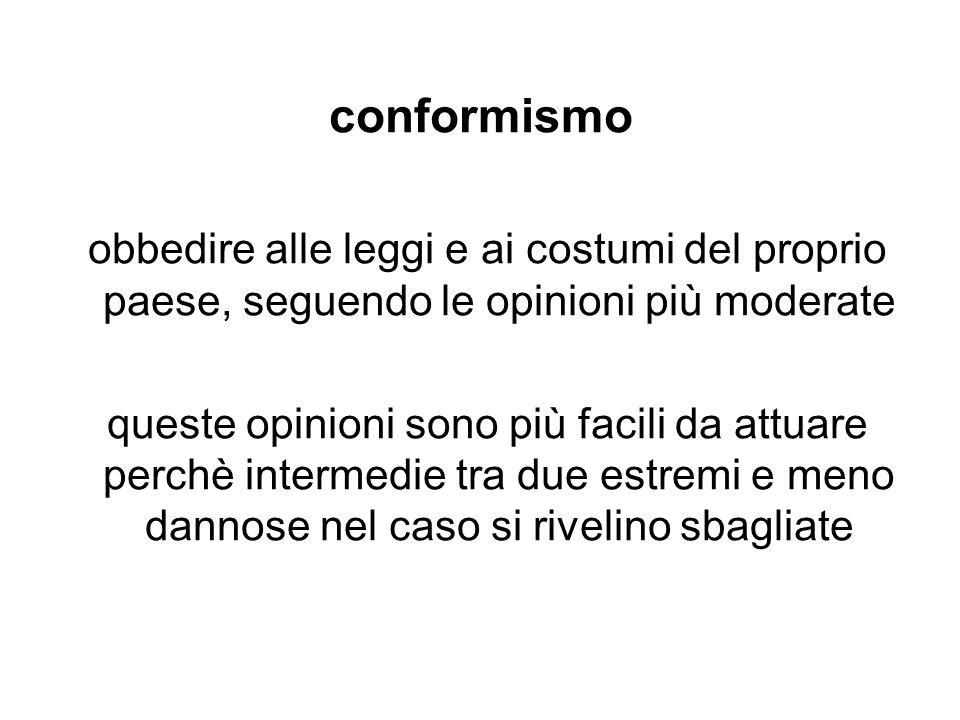 conformismo obbedire alle leggi e ai costumi del proprio paese, seguendo le opinioni più moderate.