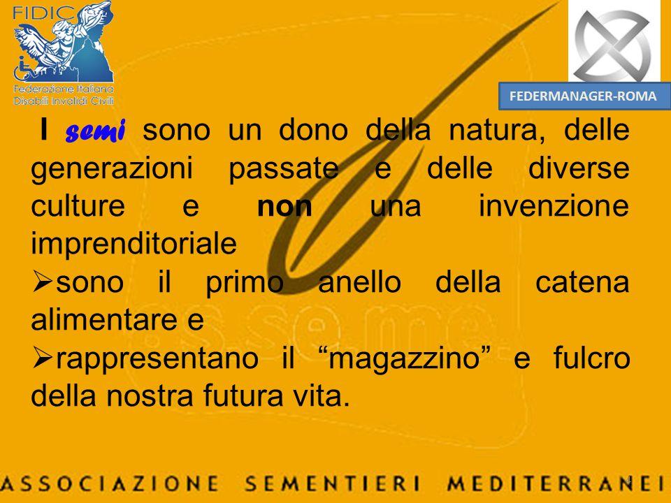 FEDERMANAGER-ROMA I semi sono un dono della natura, delle generazioni passate e delle diverse culture e non una invenzione imprenditoriale.