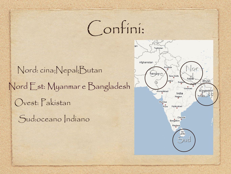 Confini: Nord: cina;Nepal;Butan Nord Est: Myanmar e Bangladesh