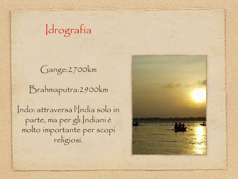 Idrografia Gange:2700km Brahmaputra:2900km