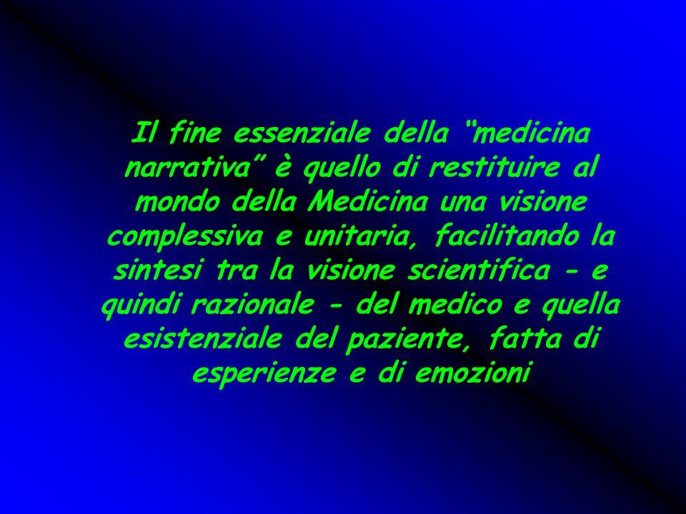 Il fine essenziale della medicina narrativa è quello di restituire al mondo della Medicina una visione complessiva e unitaria, facilitando la sintesi tra la visione scientifica - e quindi razionale - del medico e quella esistenziale del paziente, fatta di esperienze e di emozioni