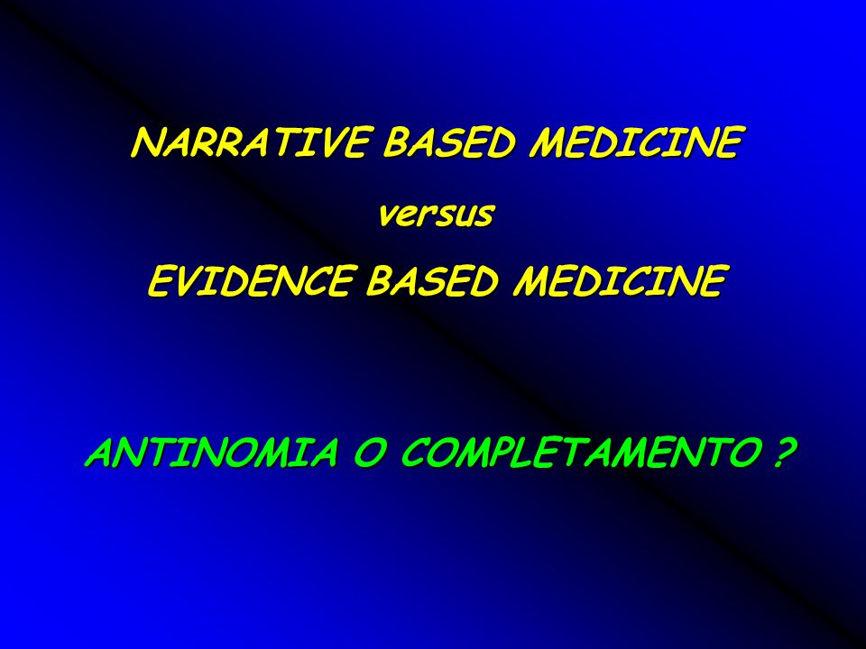 NARRATIVE BASED MEDICINE versus EVIDENCE BASED MEDICINE