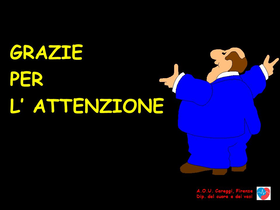 GRAZIE PER L' ATTENZIONE A.O.U. Careggi, Firenze
