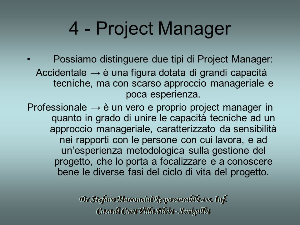 4 - Project Manager Possiamo distinguere due tipi di Project Manager: