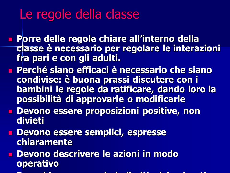 Le regole della classe Porre delle regole chiare all'interno della classe è necessario per regolare le interazioni fra pari e con gli adulti.