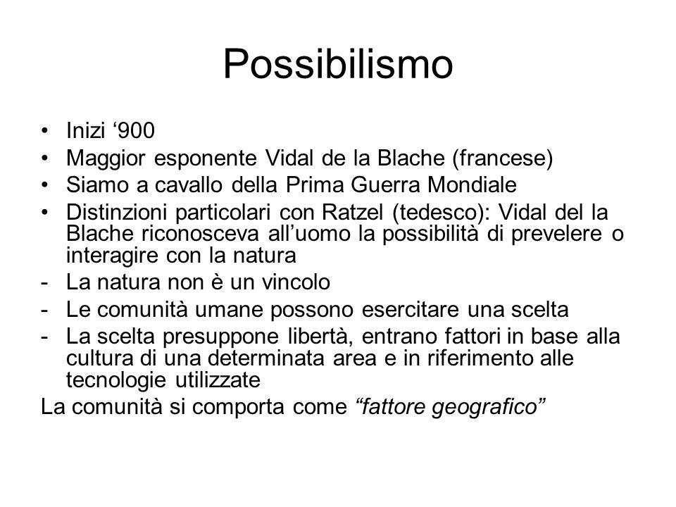 Possibilismo Inizi '900. Maggior esponente Vidal de la Blache (francese) Siamo a cavallo della Prima Guerra Mondiale.