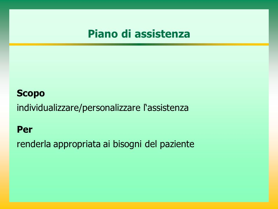 Piano di assistenza Scopo individualizzare/personalizzare l'assistenza