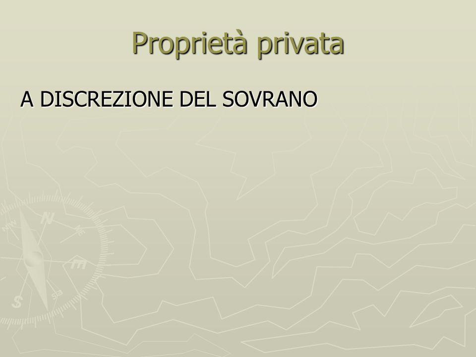 Proprietà privata A DISCREZIONE DEL SOVRANO