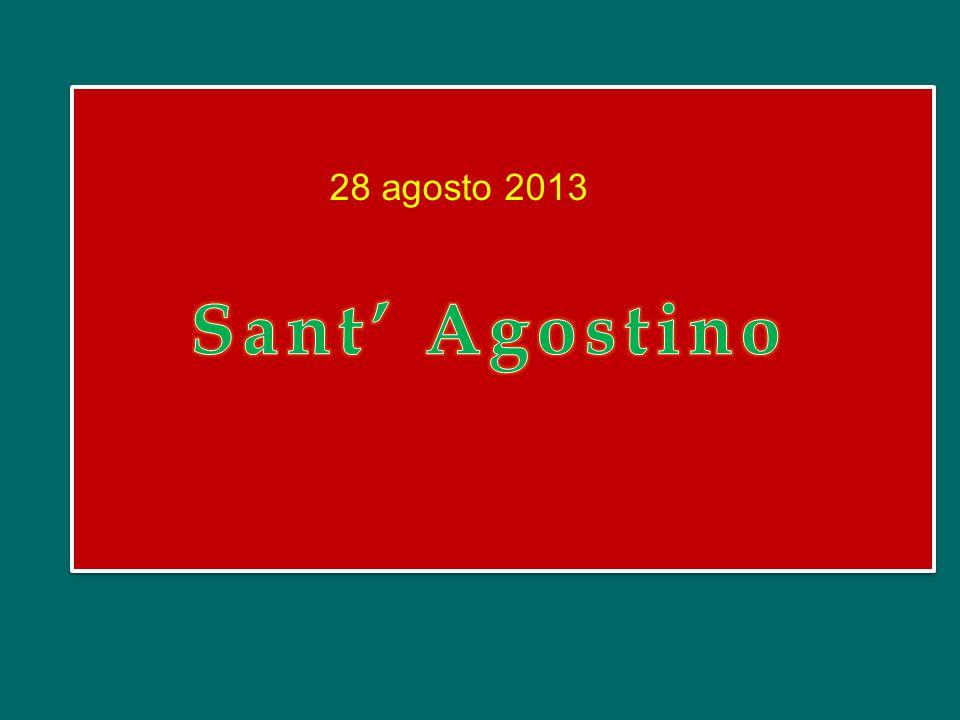 28 agosto 2013 Sant' Agostino