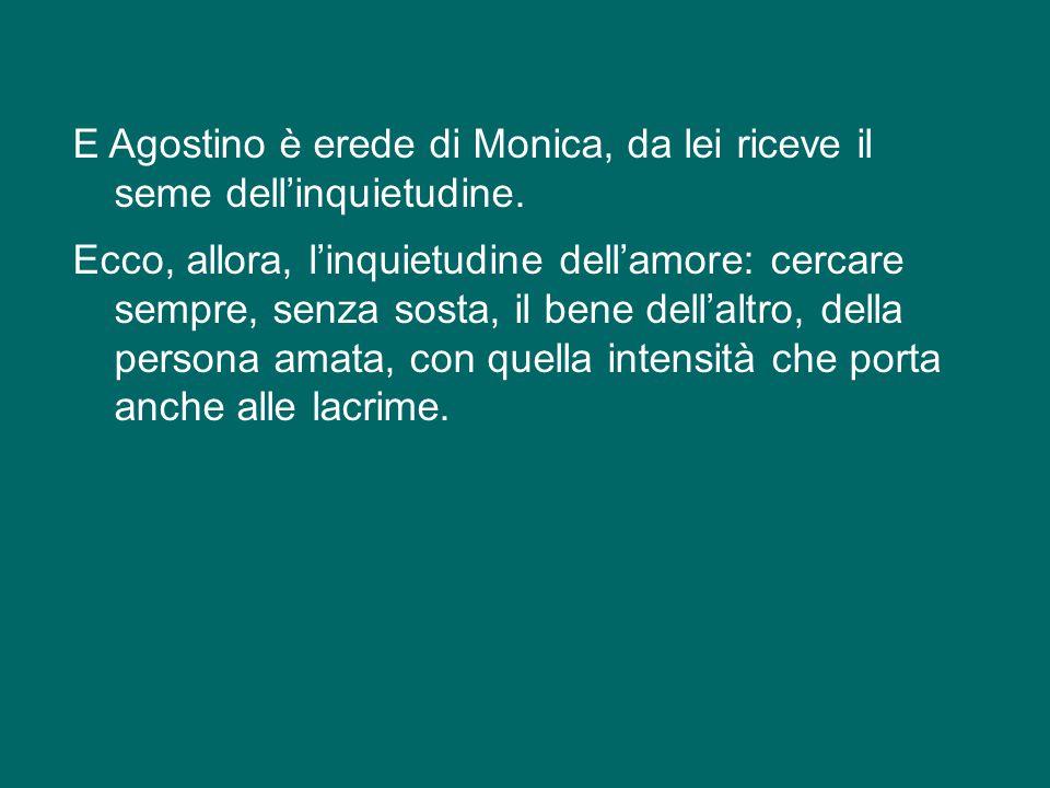 E Agostino è erede di Monica, da lei riceve il seme dell'inquietudine