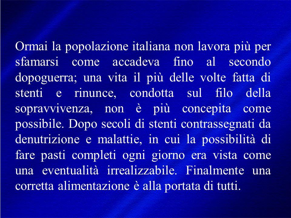 Ormai la popolazione italiana non lavora più per sfamarsi come accadeva fino al secondo dopoguerra; una vita il più delle volte fatta di stenti e rinunce, condotta sul filo della sopravvivenza, non è più concepita come possibile.