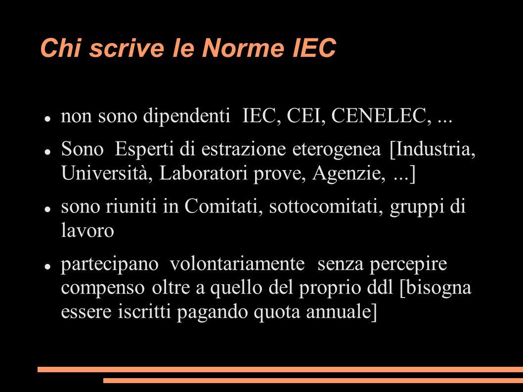 Chi scrive le Norme IEC non sono dipendenti IEC, CEI, CENELEC, ...