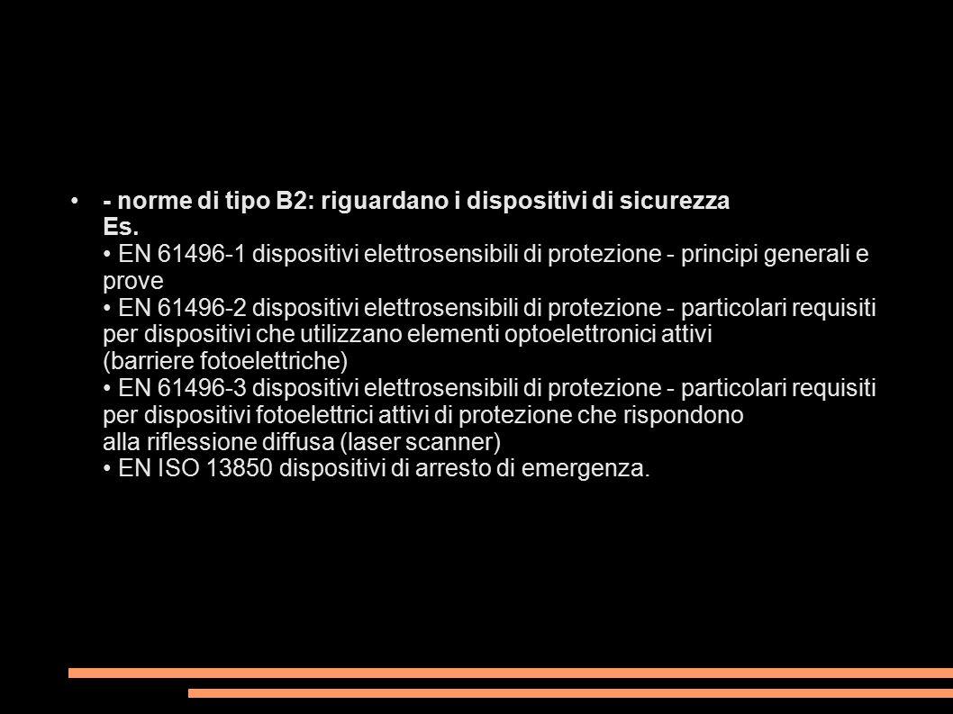 •. - norme di tipo B2: riguardano i dispositivi di sicurezza Es