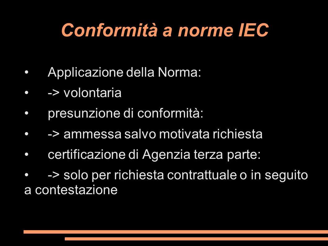 Conformità a norme IEC • Applicazione della Norma: • -> volontaria
