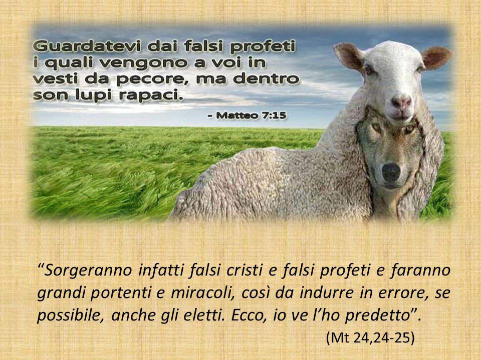 Sorgeranno infatti falsi cristi e falsi profeti e faranno grandi portenti e miracoli, così da indurre in errore, se possibile, anche gli eletti. Ecco, io ve l'ho predetto .