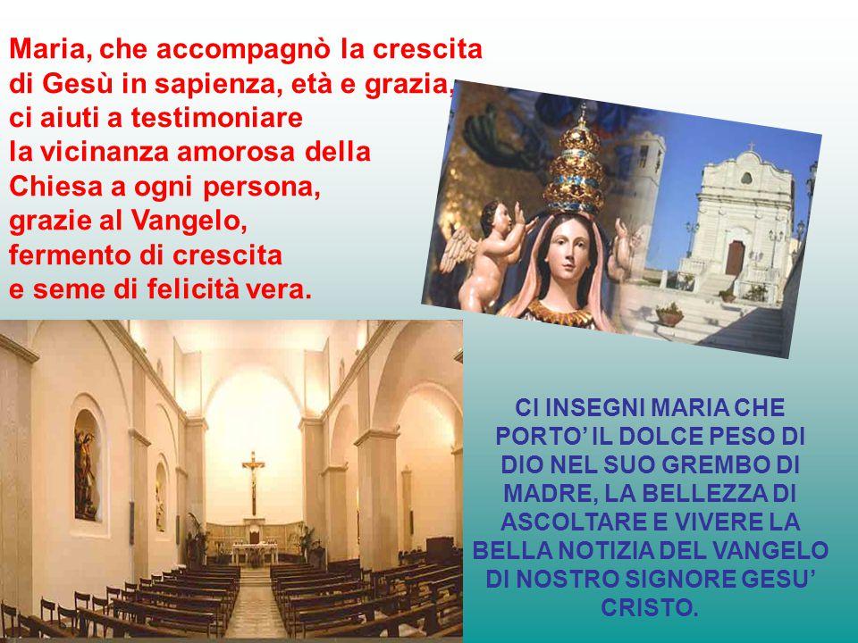 Maria, che accompagnò la crescita di Gesù in sapienza, età e grazia,