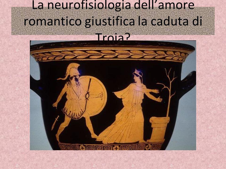 La neurofisiologia dell'amore romantico giustifica la caduta di Troia