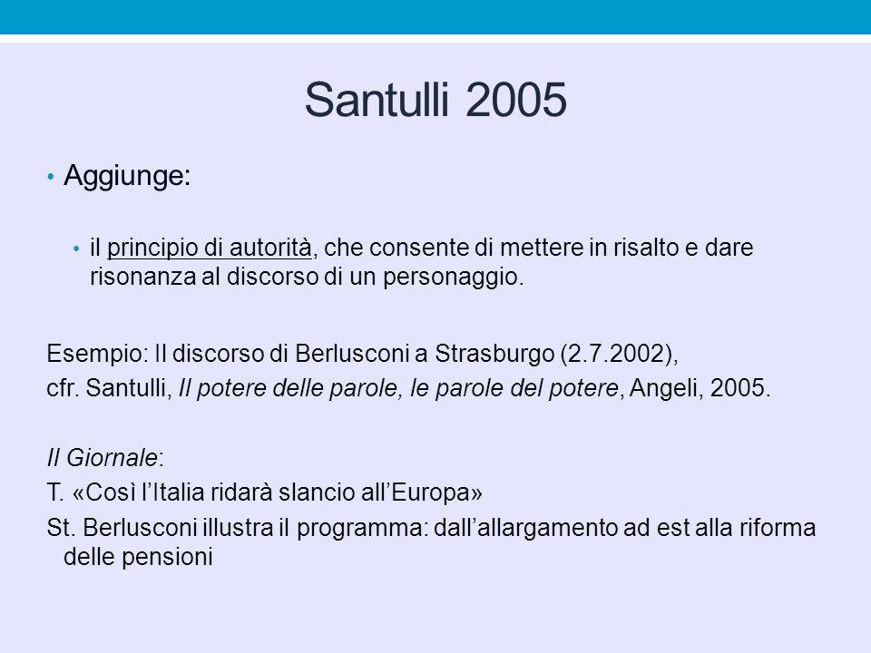 Santulli 2005 Aggiunge: il principio di autorità, che consente di mettere in risalto e dare risonanza al discorso di un personaggio.