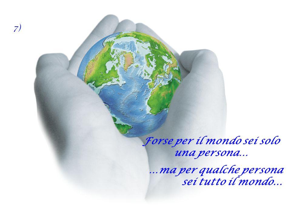 Forse per il mondo sei solo una persona…