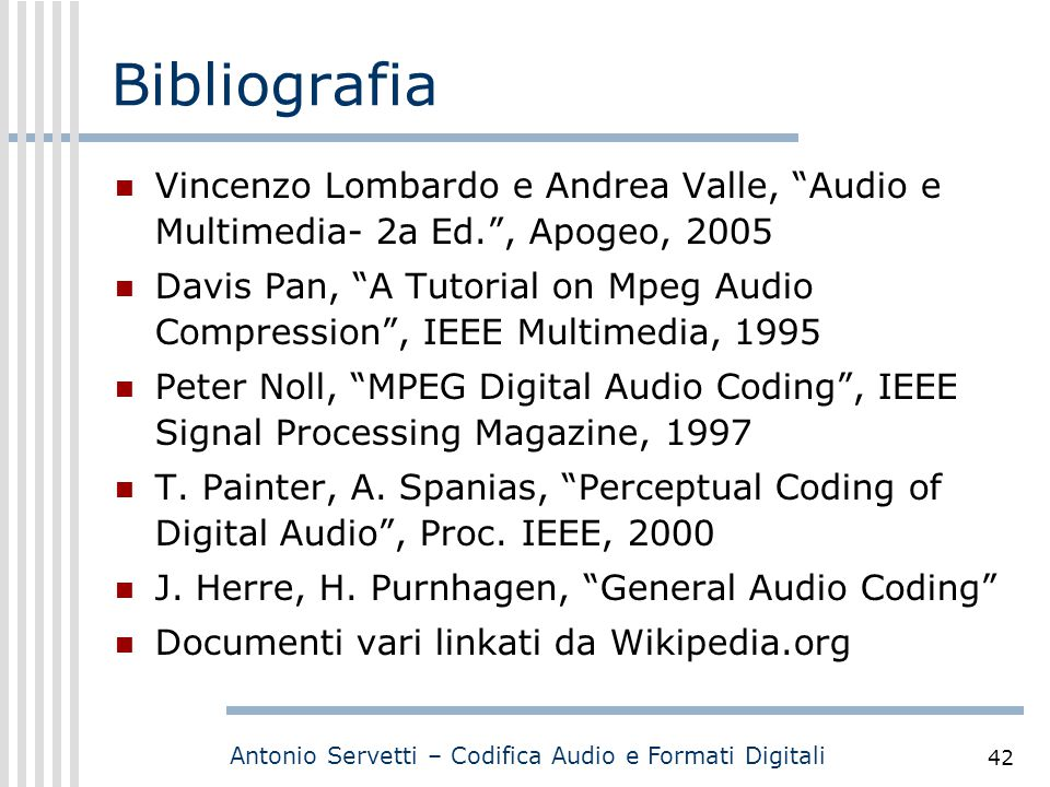 Bibliografia Vincenzo Lombardo e Andrea Valle, Audio e Multimedia- 2a Ed. , Apogeo, 2005.