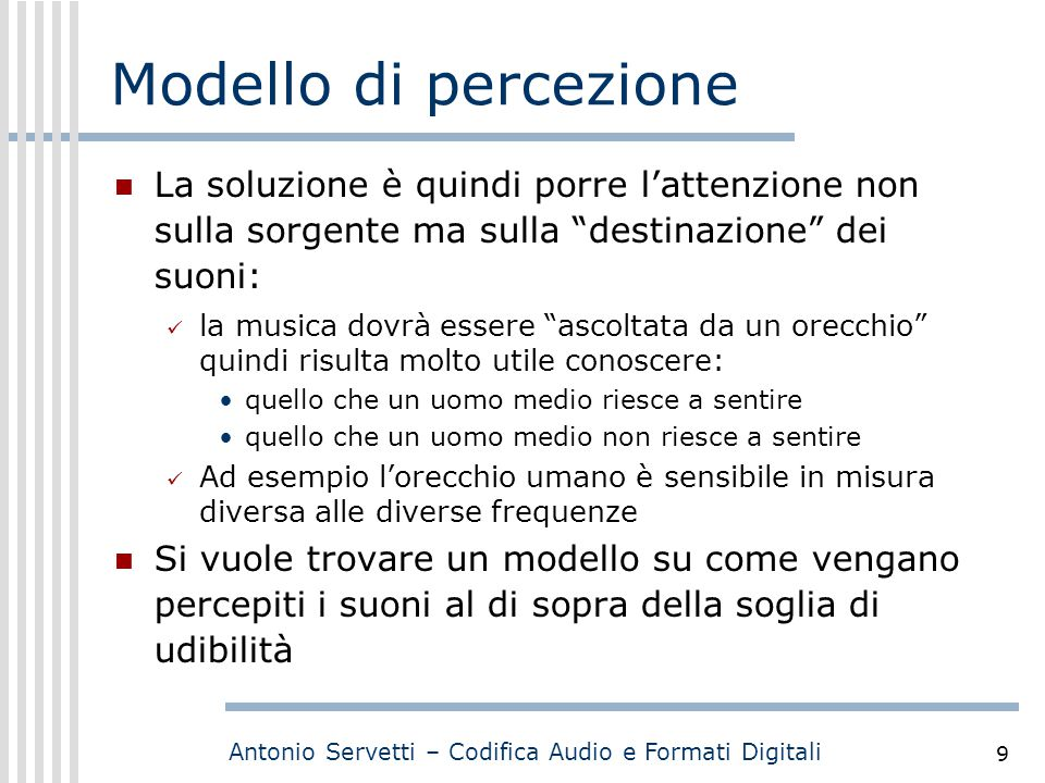 Modello di percezione La soluzione è quindi porre l'attenzione non sulla sorgente ma sulla destinazione dei suoni: