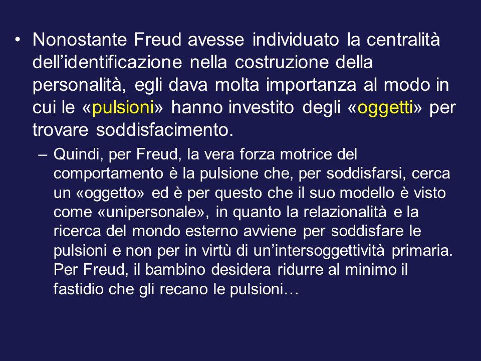 Nonostante Freud avesse individuato la centralità dell'identificazione nella costruzione della personalità, egli dava molta importanza al modo in cui le «pulsioni» hanno investito degli «oggetti» per trovare soddisfacimento.