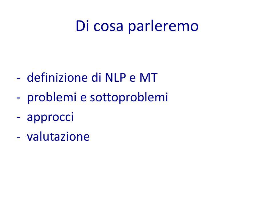 Di cosa parleremo definizione di NLP e MT problemi e sottoproblemi