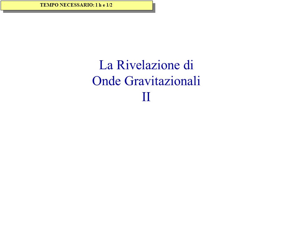 La Rivelazione di Onde Gravitazionali II