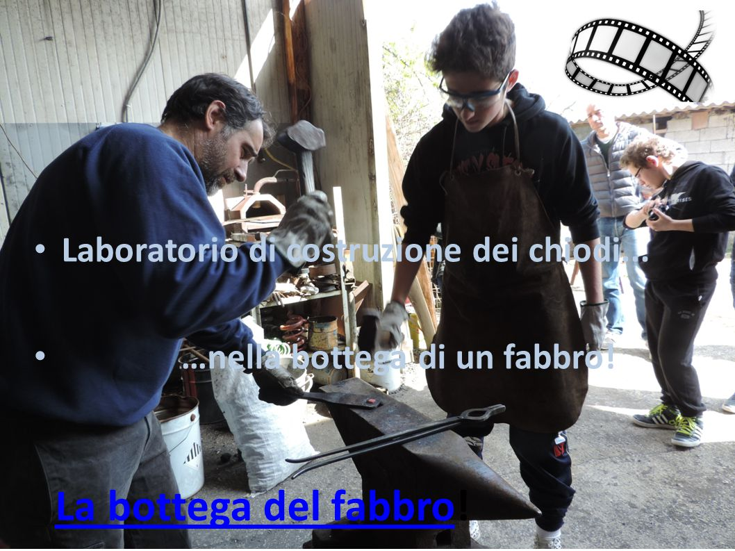 La bottega del fabbro! Laboratorio di costruzione dei chiodi...