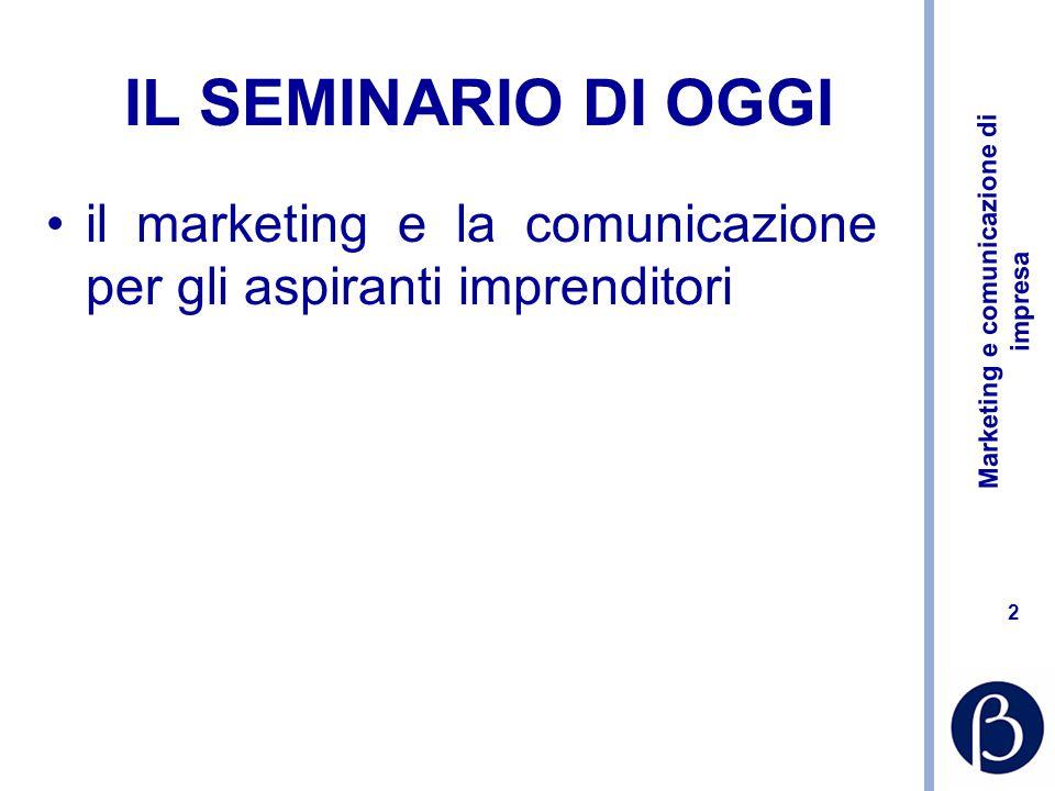 IL SEMINARIO DI OGGI il marketing e la comunicazione per gli aspiranti imprenditori
