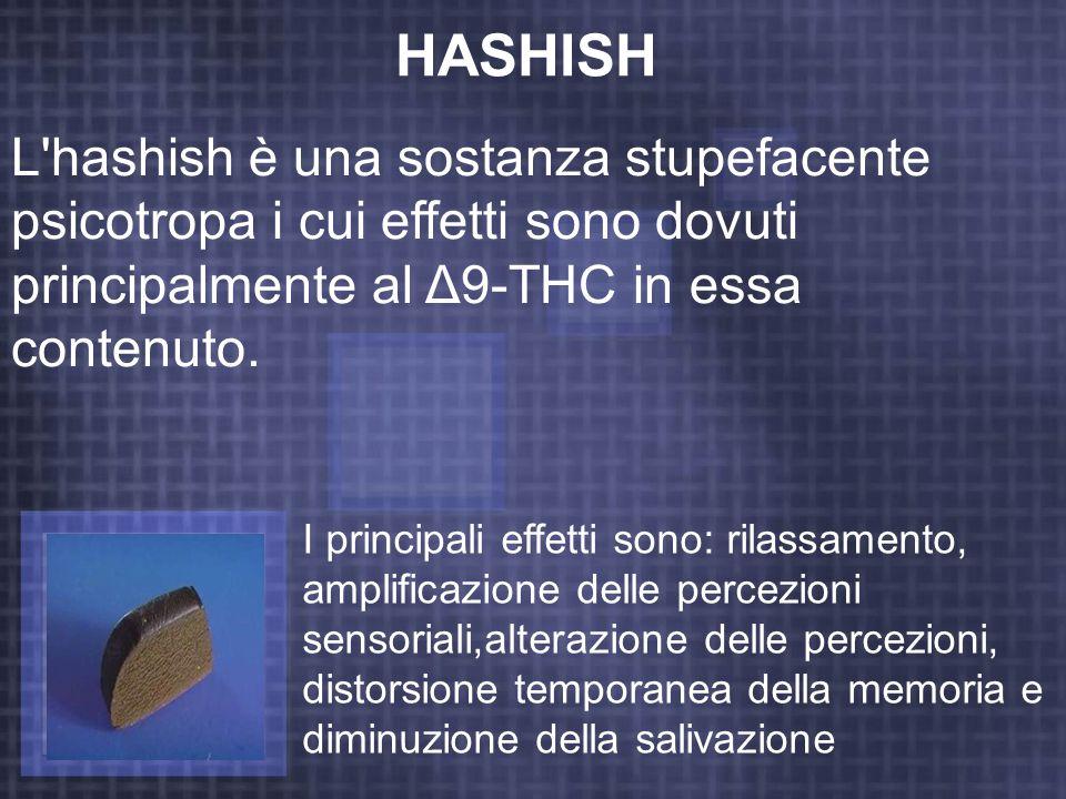 HASHISH L hashish è una sostanza stupefacente psicotropa i cui effetti sono dovuti principalmente al Δ9-THC in essa contenuto.
