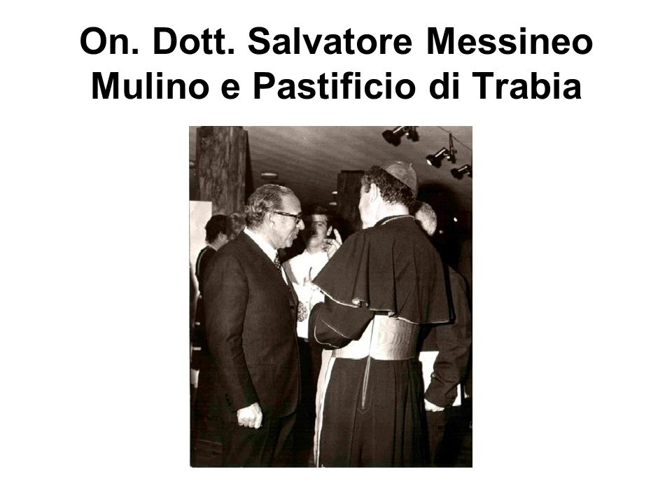 On. Dott. Salvatore Messineo Mulino e Pastificio di Trabia