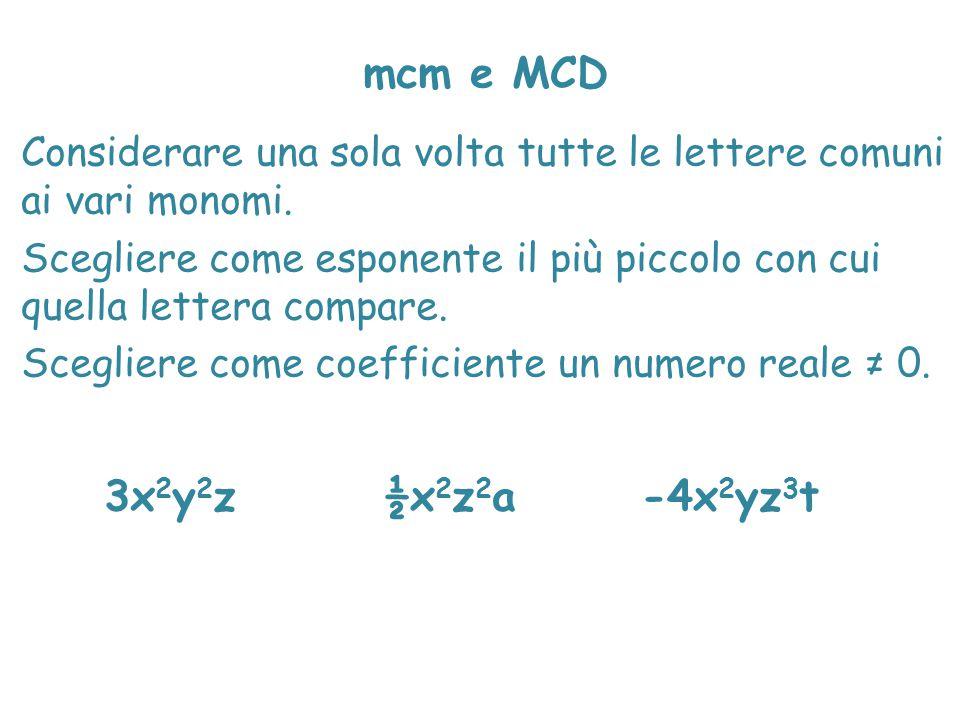 mcm e MCD Considerare una sola volta tutte le lettere comuni ai vari monomi. Scegliere come esponente il più piccolo con cui quella lettera compare.