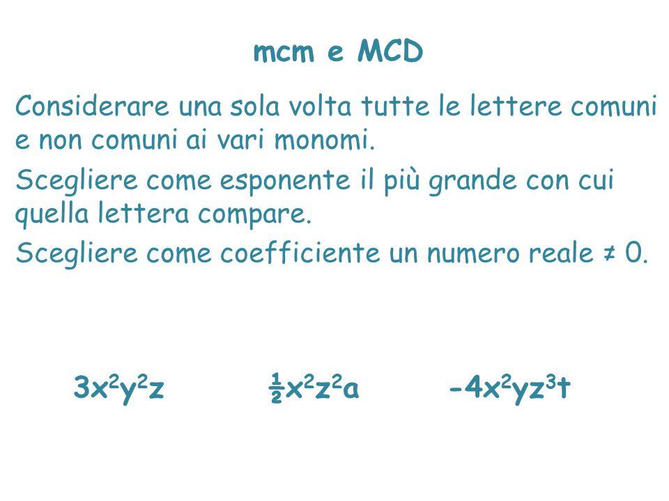 mcm e MCD Considerare una sola volta tutte le lettere comuni e non comuni ai vari monomi.