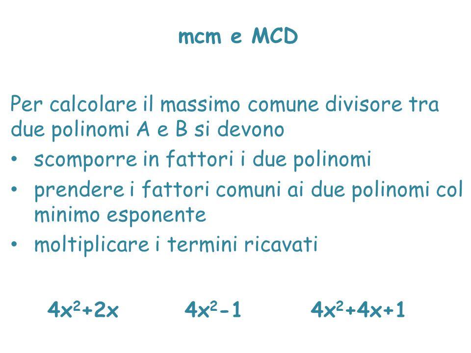 mcm e MCD Per calcolare il massimo comune divisore tra due polinomi A e B si devono. scomporre in fattori i due polinomi.