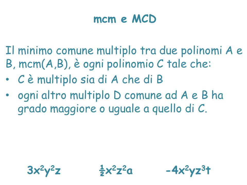 mcm e MCD Il minimo comune multiplo tra due polinomi A e B, mcm(A,B), è ogni polinomio C tale che: C è multiplo sia di A che di B.