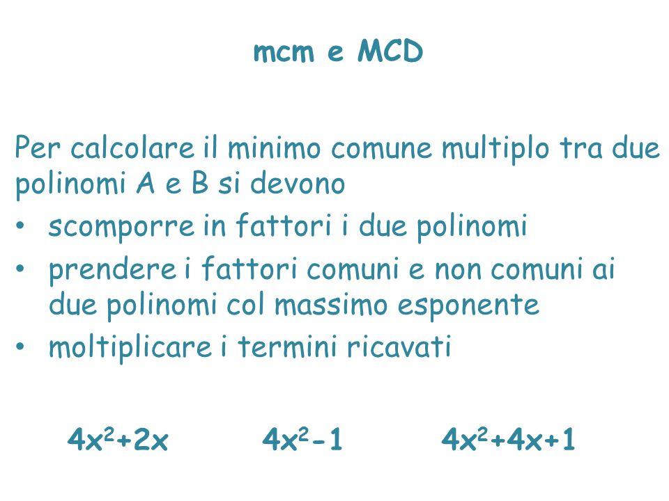 mcm e MCD Per calcolare il minimo comune multiplo tra due polinomi A e B si devono. scomporre in fattori i due polinomi.